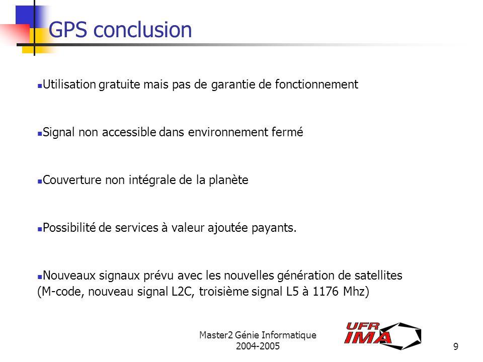 source CNES Master2 Génie Informatique 2004-200530 Applications des systèmes de Géo-positionnement Marché européen total estimé à 37 milliards de dollars en 2003 Retombées économiques (Galileo) de lorde des 200 milliards en 2020