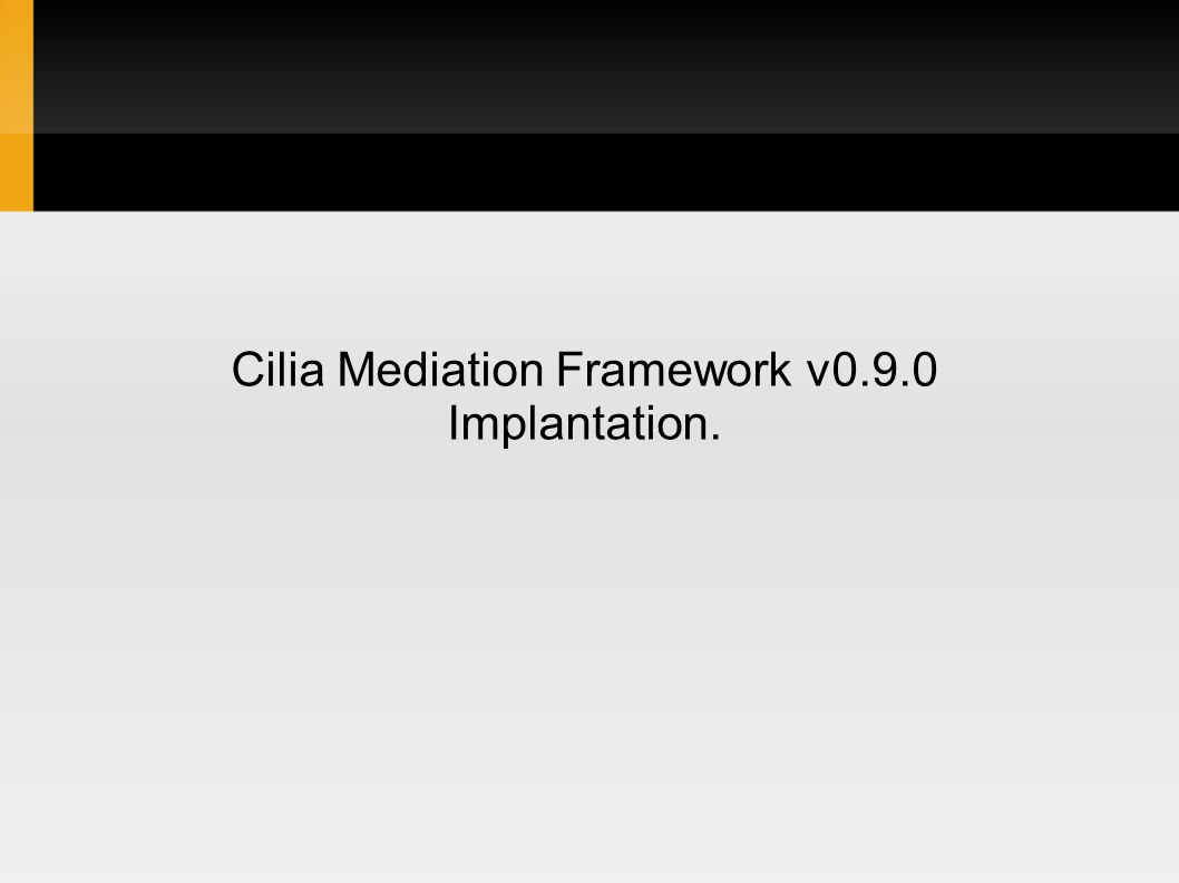 Cilia Mediation Framework v0.9.0 Implantation.
