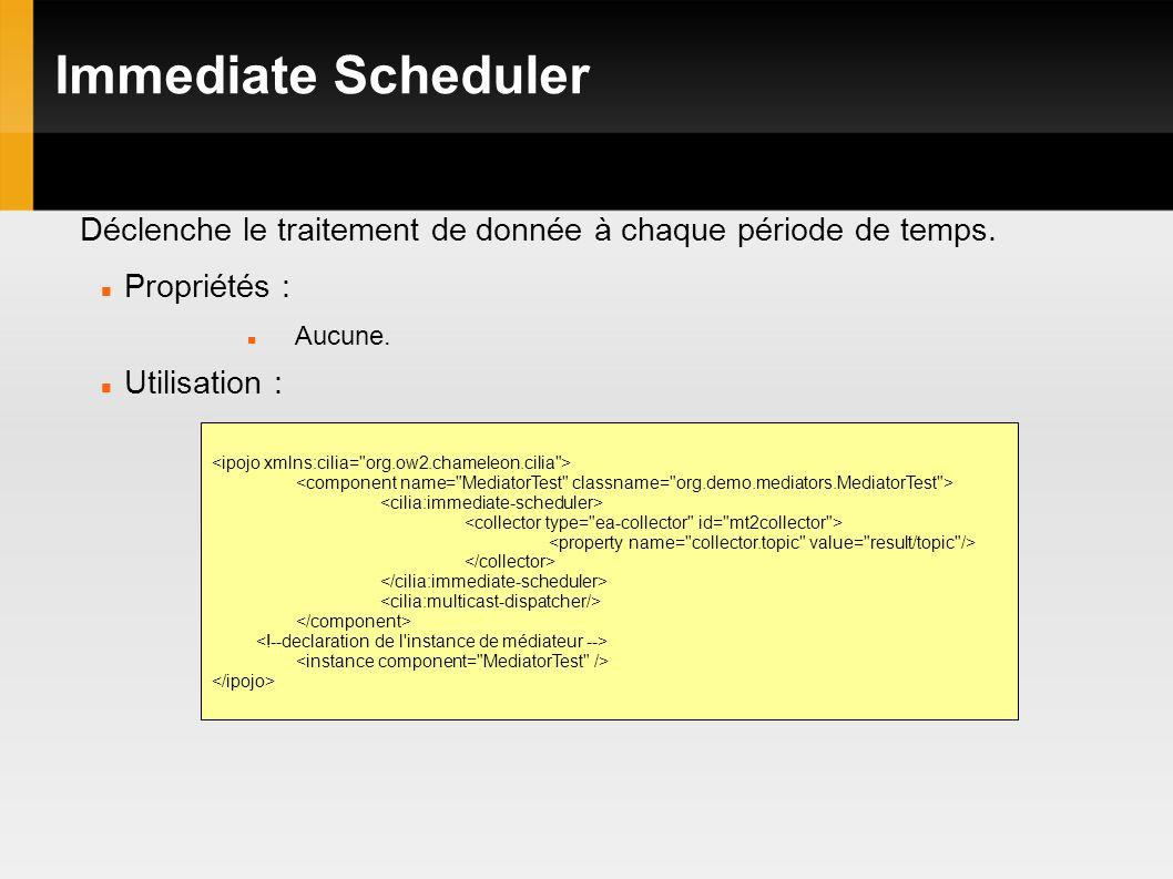 Immediate Scheduler Déclenche le traitement de donnée à chaque période de temps.