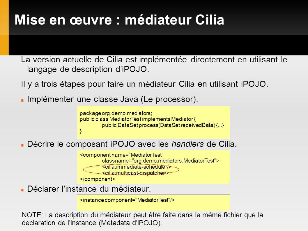Mise en œuvre : médiateur Cilia La version actuelle de Cilia est implémentée directement en utilisant le langage de description diPOJO.