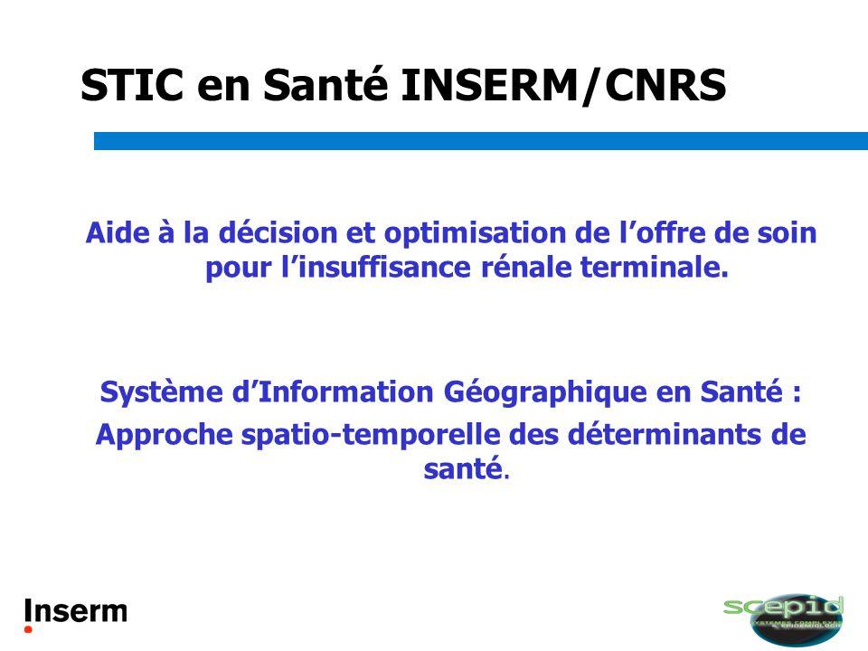 STIC en Santé INSERM/CNRS Aide à la décision et optimisation de loffre de soin pour linsuffisance rénale terminale. Système dInformation Géographique