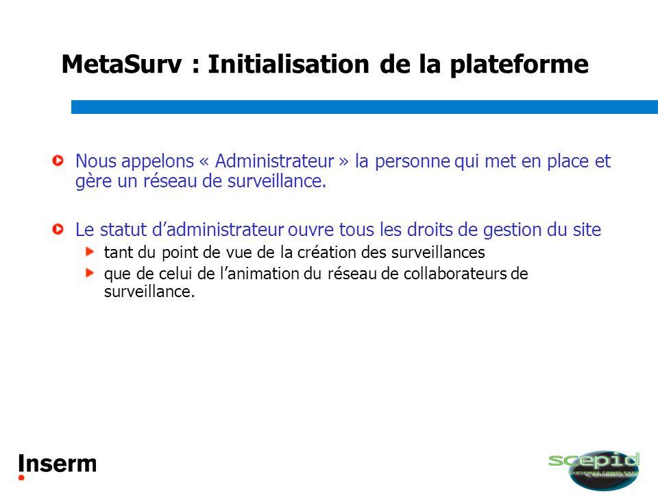 MetaSurv : Initialisation de la plateforme Nous appelons « Administrateur » la personne qui met en place et gère un réseau de surveillance. Le statut