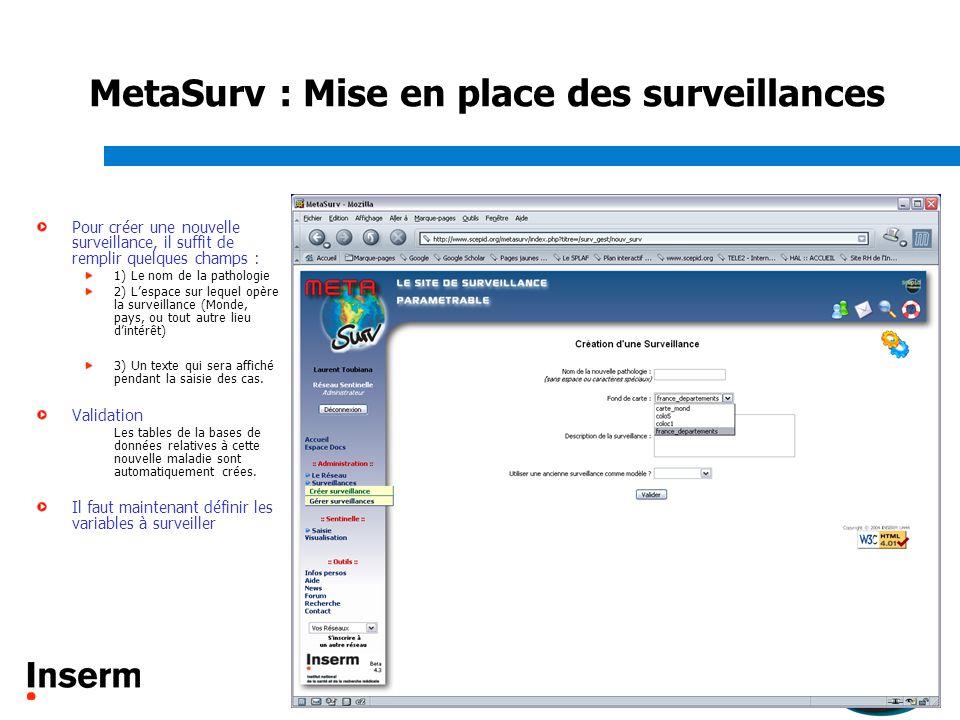 MetaSurv : Mise en place des surveillances Pour créer une nouvelle surveillance, il suffit de remplir quelques champs : 1) Le nom de la pathologie 2)