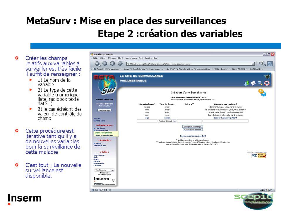 MetaSurv : Mise en place des surveillances Etape 2 :création des variables Créer les champs relatifs aux variables à surveiller est très facile il suf