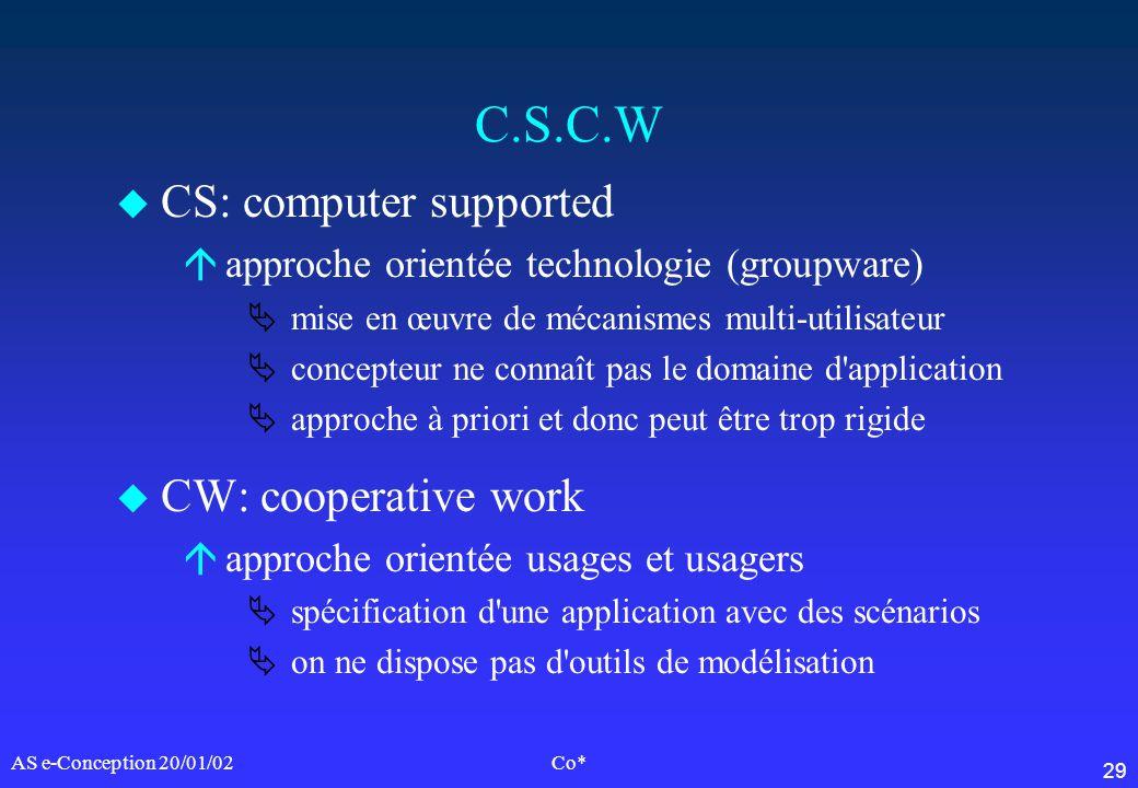 29 AS e-Conception 20/01/02Co* C.S.C.W u CS: computer supported áapproche orientée technologie (groupware) mise en œuvre de mécanismes multi-utilisate