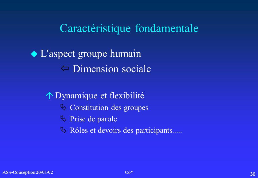 30 AS e-Conception 20/01/02Co* Caractéristique fondamentale u L'aspect groupe humain ï Dimension sociale áDynamique et flexibilité Constitution des gr