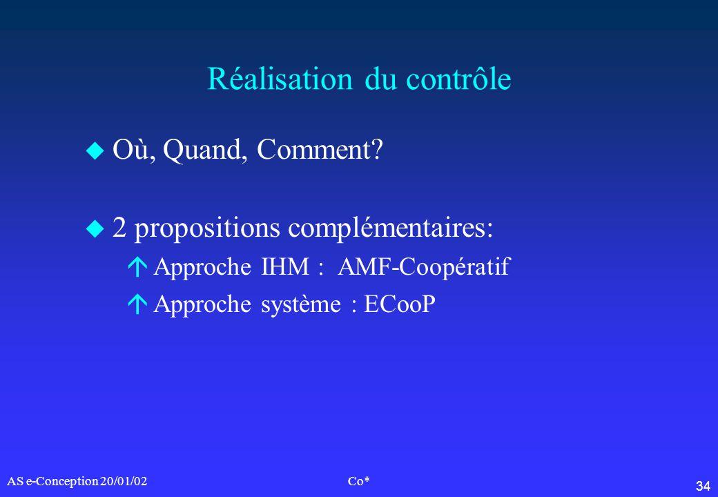 34 AS e-Conception 20/01/02Co* Réalisation du contrôle u Où, Quand, Comment? u 2 propositions complémentaires: áApproche IHM : AMF-Coopératif áApproch
