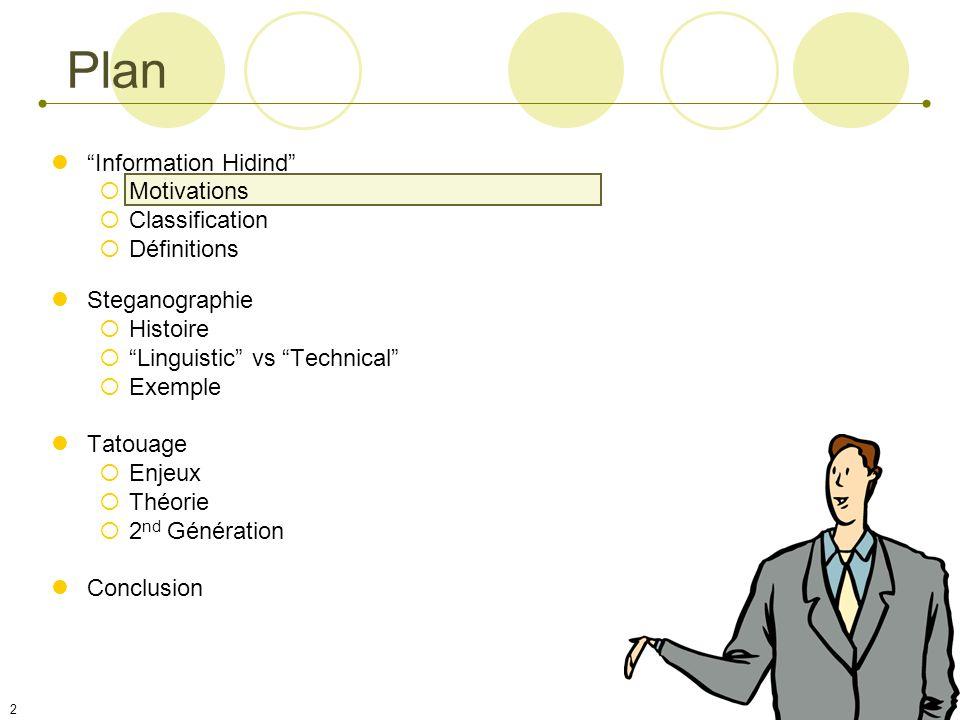 2 Plan Information Hidind Motivations Classification Définitions Steganographie Histoire Linguistic vs Technical Exemple Tatouage Enjeux Théorie 2 nd Génération Conclusion