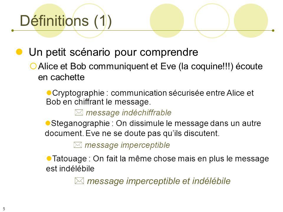 5 Définitions (1) Un petit scénario pour comprendre Alice et Bob communiquent et Eve (la coquine!!!) écoute en cachette Cryptographie : communication sécurisée entre Alice et Bob en chiffrant le message.