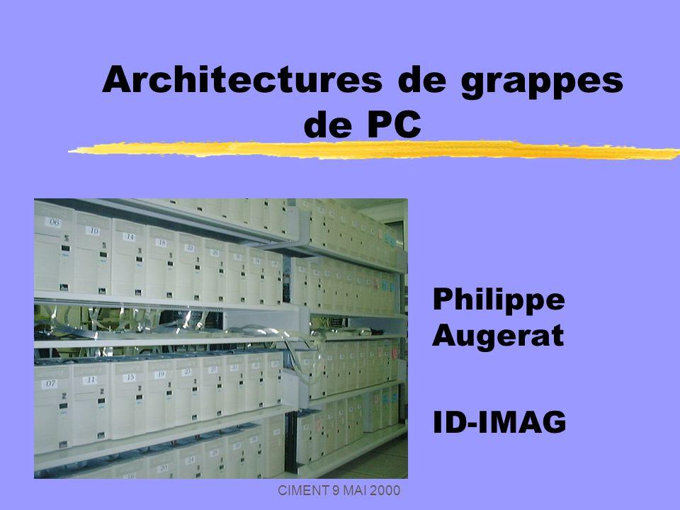 CIMENT 9 MAI 2000 Architectures de grappes de PC Philippe Augerat ID-IMAG
