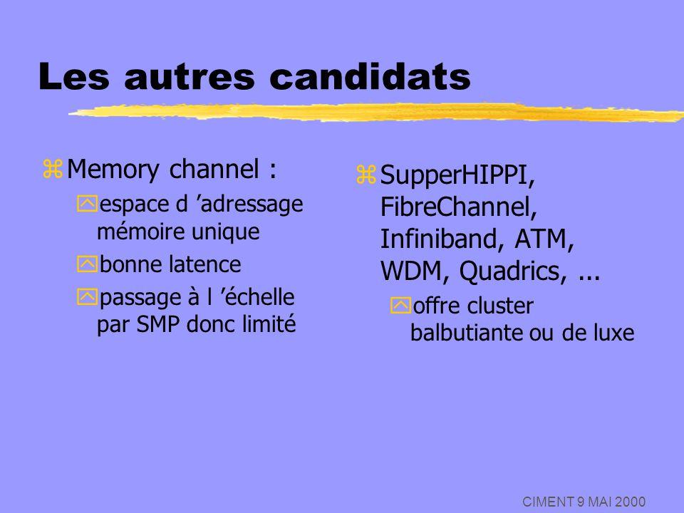CIMENT 9 MAI 2000 Les autres candidats zMemory channel : yespace d adressage mémoire unique ybonne latence ypassage à l échelle par SMP donc limité z