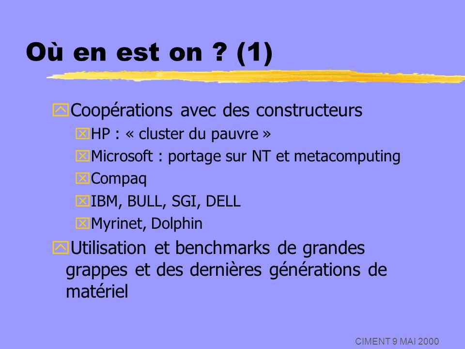 CIMENT 9 MAI 2000 Où en est on ? (1) yCoopérations avec des constructeurs xHP : « cluster du pauvre » xMicrosoft : portage sur NT et metacomputing xCo