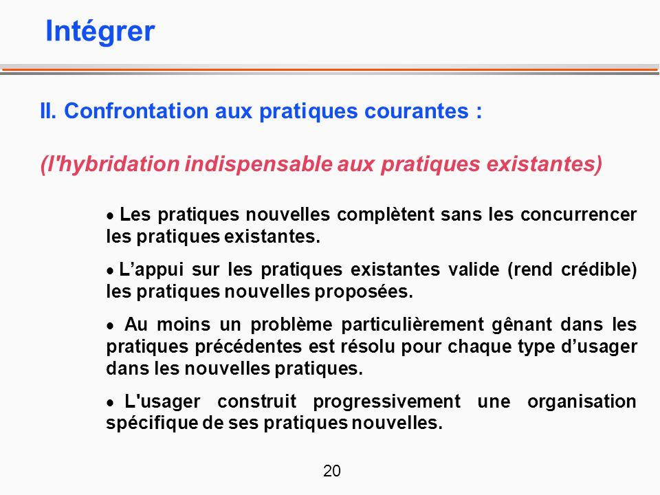 20 II. Confrontation aux pratiques courantes : (l'hybridation indispensable aux pratiques existantes) Les pratiques nouvelles complètent sans les conc