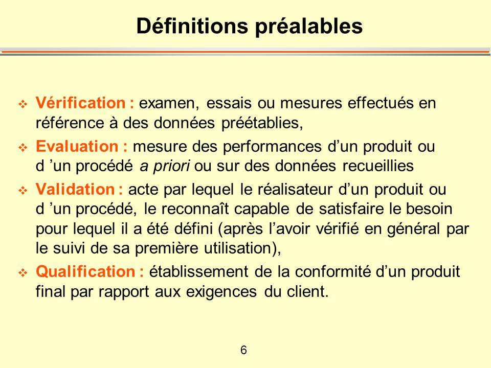 6 Définitions préalables Vérification : examen, essais ou mesures effectués en référence à des données préétablies, Evaluation : mesure des performanc