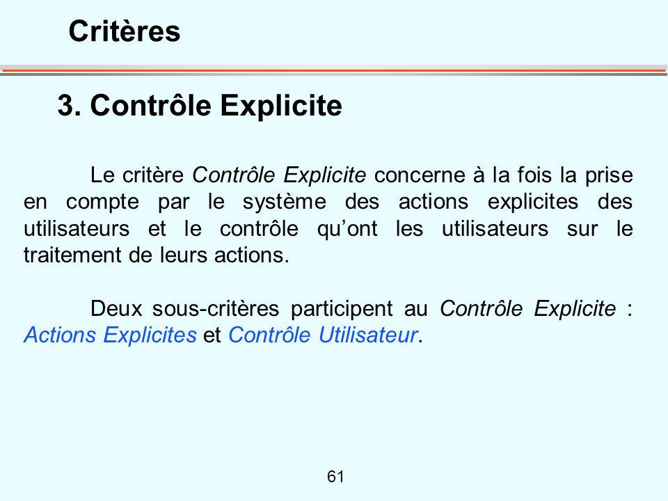 61 3. Contrôle Explicite Le critère Contrôle Explicite concerne à la fois la prise en compte par le système des actions explicites des utilisateurs et