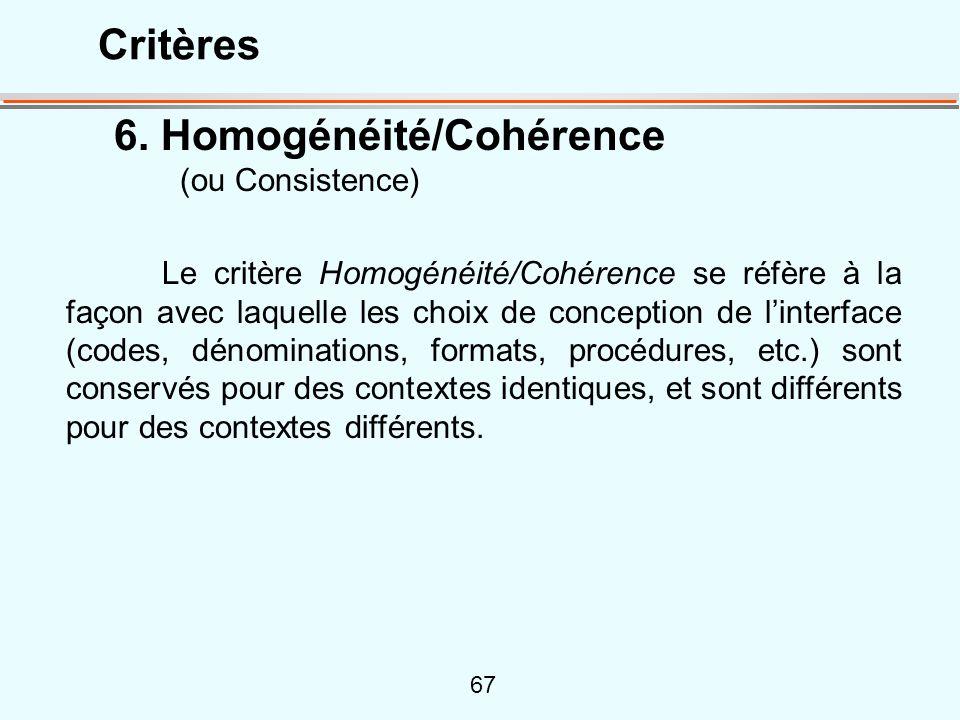 67 6. Homogénéité/Cohérence (ou Consistence) Le critère Homogénéité/Cohérence se réfère à la façon avec laquelle les choix de conception de linterface