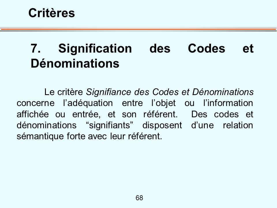 68 7. Signification des Codes et Dénominations Le critère Signifiance des Codes et Dénominations concerne ladéquation entre lobjet ou linformation aff