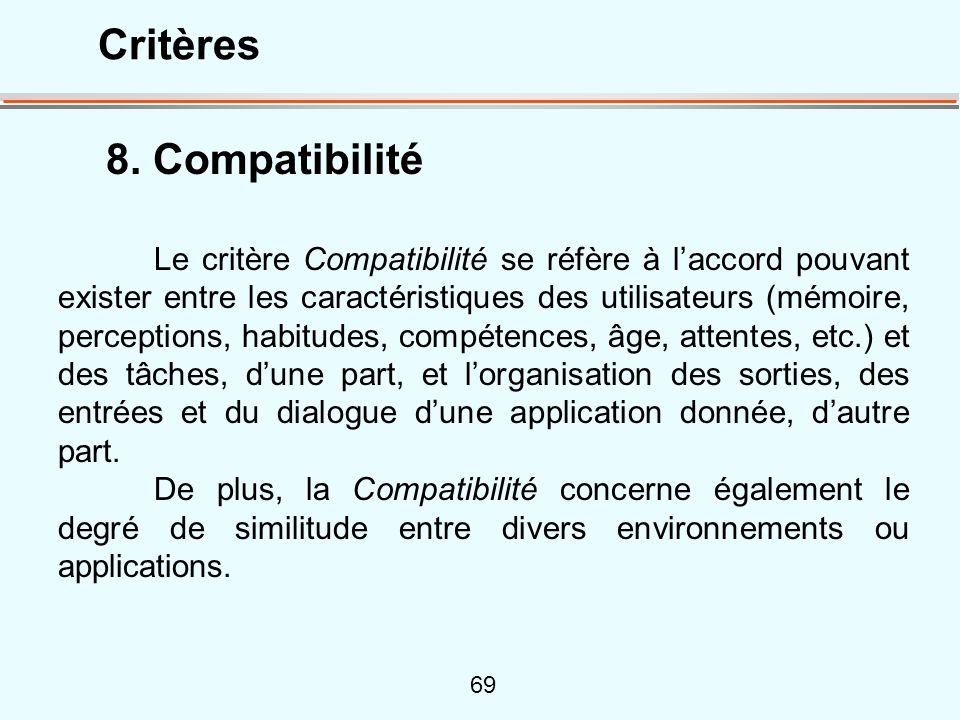 69 8. Compatibilité Le critère Compatibilité se réfère à laccord pouvant exister entre les caractéristiques des utilisateurs (mémoire, perceptions, ha