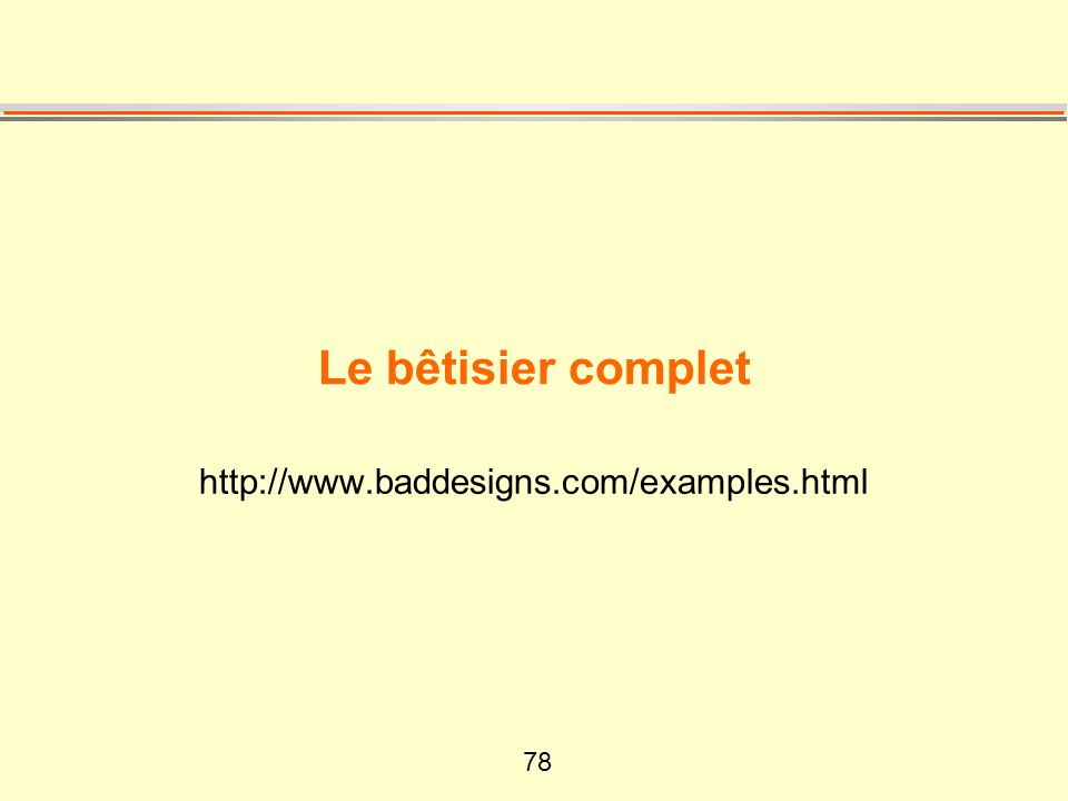 78 Le bêtisier complet http://www.baddesigns.com/examples.html