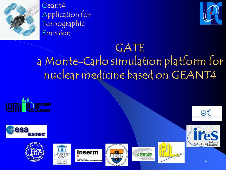 4 GATE a Monte-Carlo simulation platform for nuclear medicine based on GEANT4 G Geant4 A Application for T Tomographic E Emission