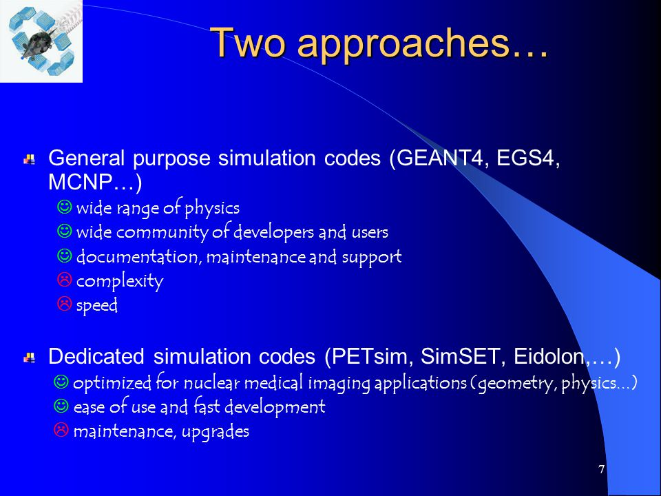 8 GATE: an attempt to merge both approaches Realistic modelisation of PET/SPECT experiments modelisation of detectors, sources, patient movement (detector, patient) time-dependent processes (radioactive decay, movement management, biological kinetics) Ease-of-use Fast Long-term availability, support and training PET/SPECT dedicated tools GEANT4 core potentialities GATE