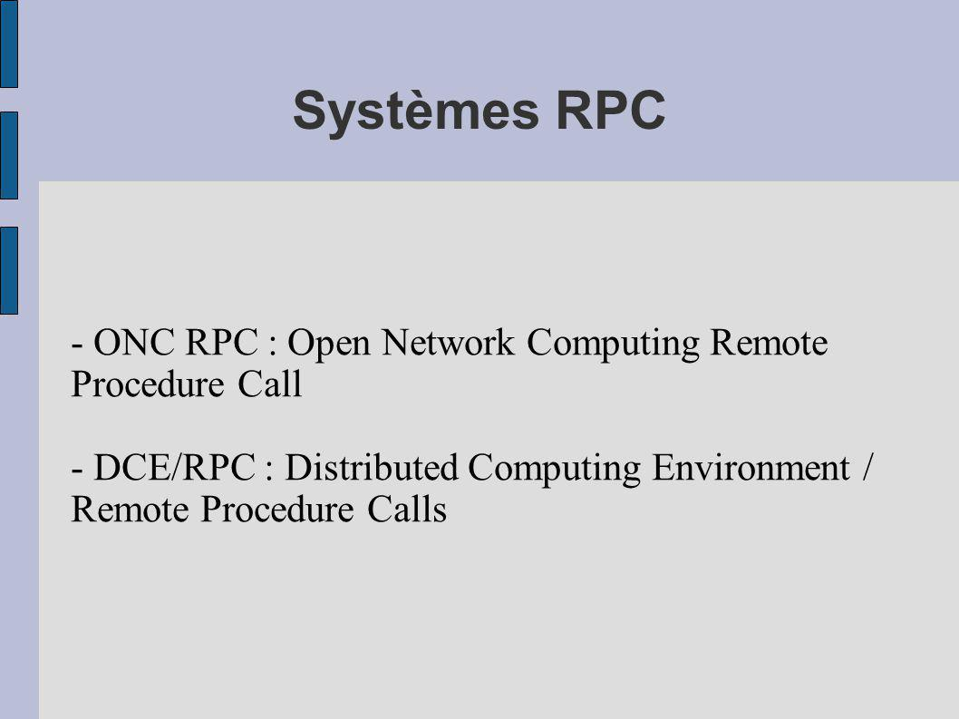 Systèmes RPC - ONC RPC : Open Network Computing Remote Procedure Call - DCE/RPC : Distributed Computing Environment / Remote Procedure Calls