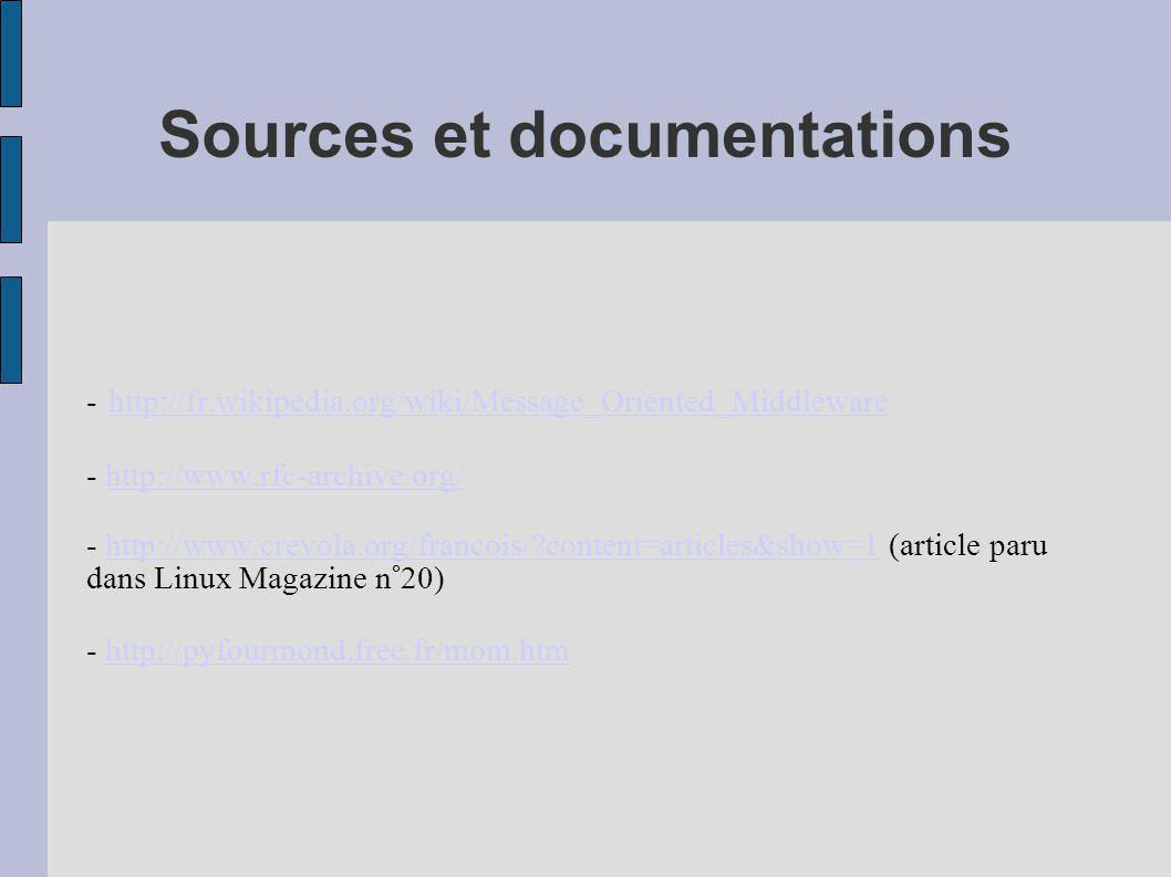 Sources et documentations - http://fr.wikipedia.org/wiki/Message_Oriented_Middleware http://fr.wikipedia.org/wiki/Message_Oriented_Middleware - http:/