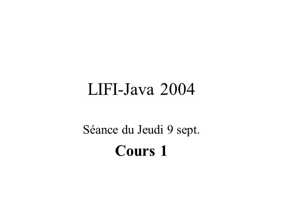 LIFI-Java 2004 Séance du Jeudi 9 sept. Cours 1