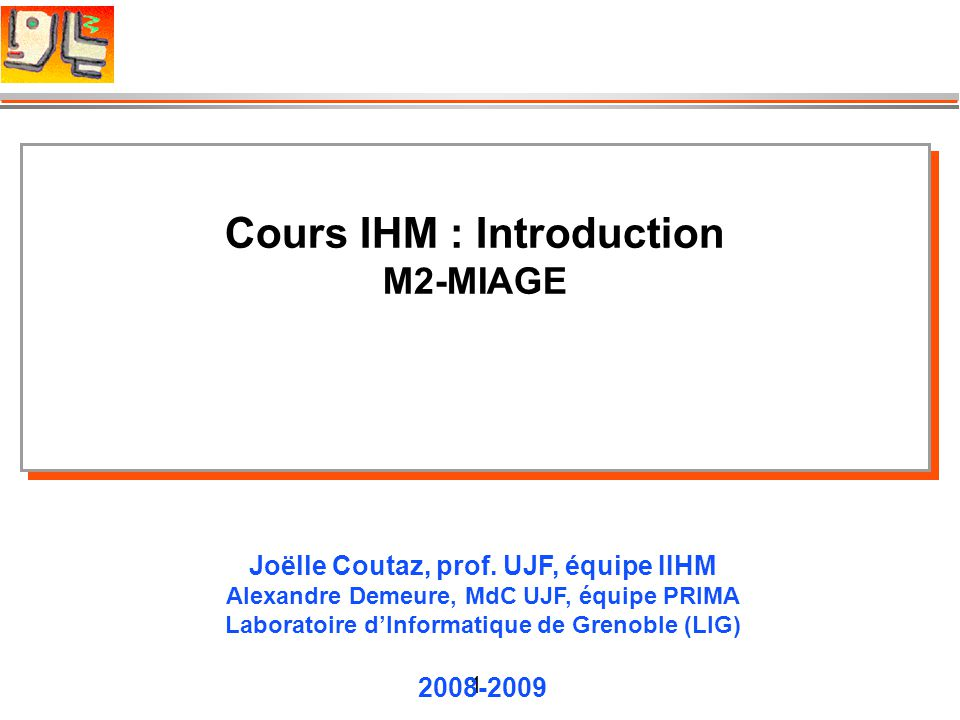 1 Cours IHM : Introduction M2-MIAGE Cours IHM : Introduction M2-MIAGE Joëlle Coutaz, prof.
