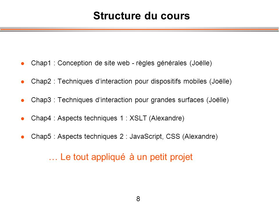 8 Structure du cours Chap1 : Conception de site web - règles générales (Joëlle) Chap2 : Techniques dinteraction pour dispositifs mobiles (Joëlle) Chap