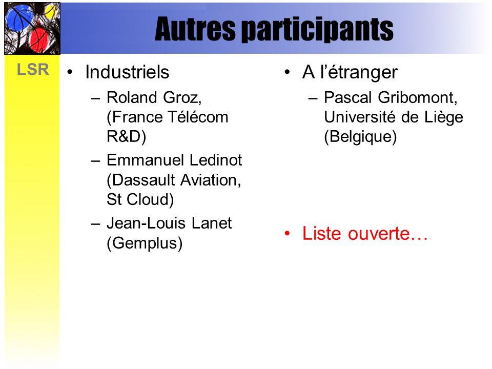 LSR Autres participants Industriels –Roland Groz, (France Télécom R&D) –Emmanuel Ledinot (Dassault Aviation, St Cloud) –Jean-Louis Lanet (Gemplus) A létranger –Pascal Gribomont, Université de Liège (Belgique) Liste ouverte…