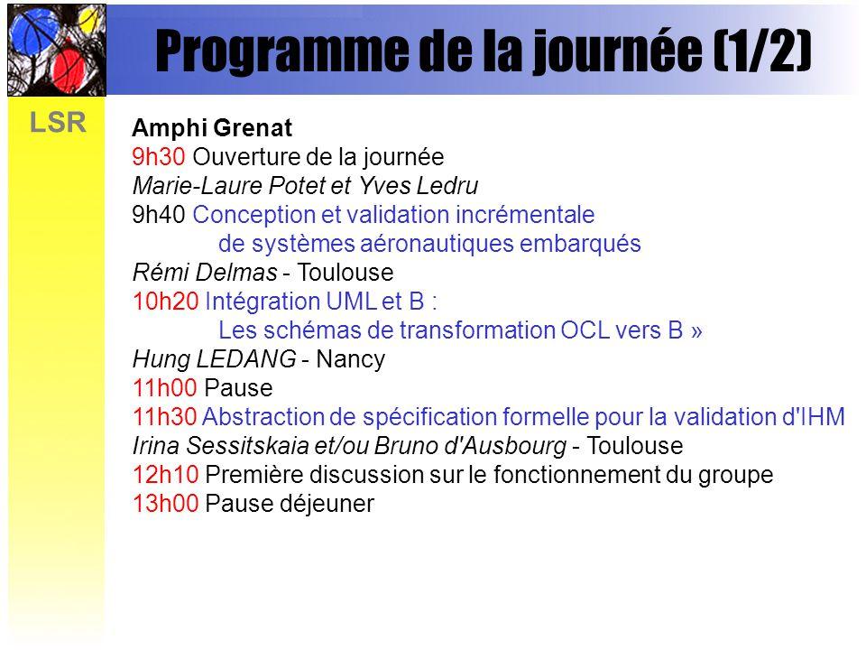 LSR Programme de la journée (1/2) Amphi Grenat 9h30 Ouverture de la journée Marie-Laure Potet et Yves Ledru 9h40 Conception et validation incrémentale