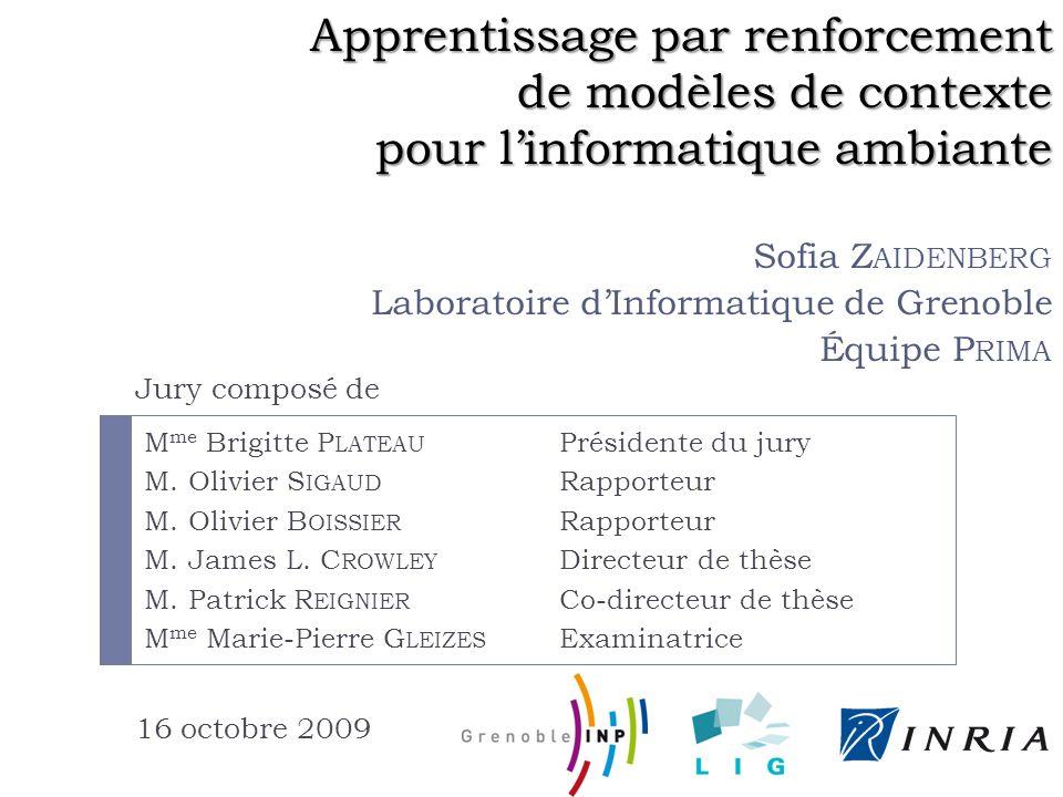 Fonctionnement global 16/10/200942Apprentissage par renforcement de modèles de contexte pour l informatique ambiante – Sofia Zaidenberg Environnement Base de données État Action Récompense .