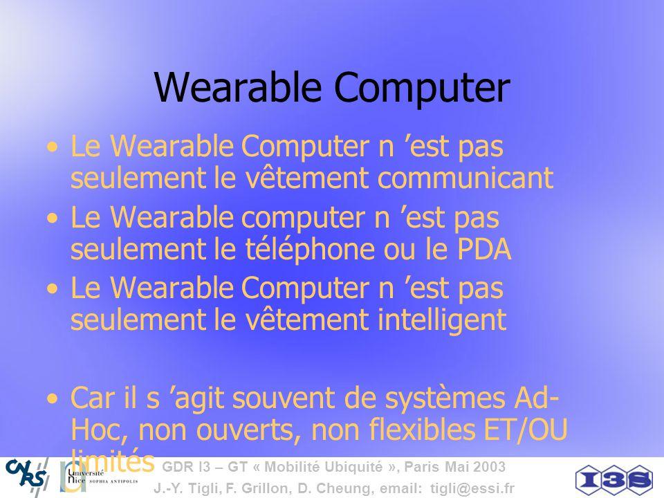 GDR I3 – GT « Mobilité Ubiquité », Paris Mai 2003 J.-Y. Tigli, F. Grillon, D. Cheung, email: tigli@essi.fr Wearable Computer Le Wearable Computer n es