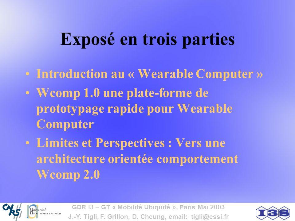 GDR I3 – GT « Mobilité Ubiquité », Paris Mai 2003 J.-Y. Tigli, F. Grillon, D. Cheung, email: tigli@essi.fr Exposé en trois parties Introduction au « W