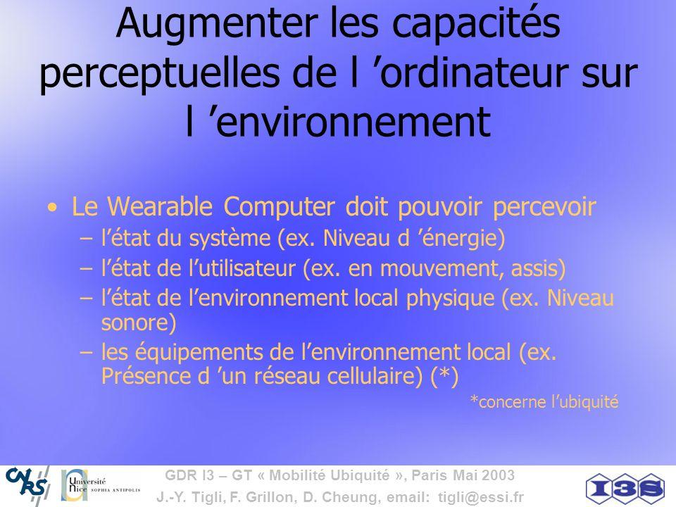 GDR I3 – GT « Mobilité Ubiquité », Paris Mai 2003 J.-Y. Tigli, F. Grillon, D. Cheung, email: tigli@essi.fr Augmenter les capacités perceptuelles de l