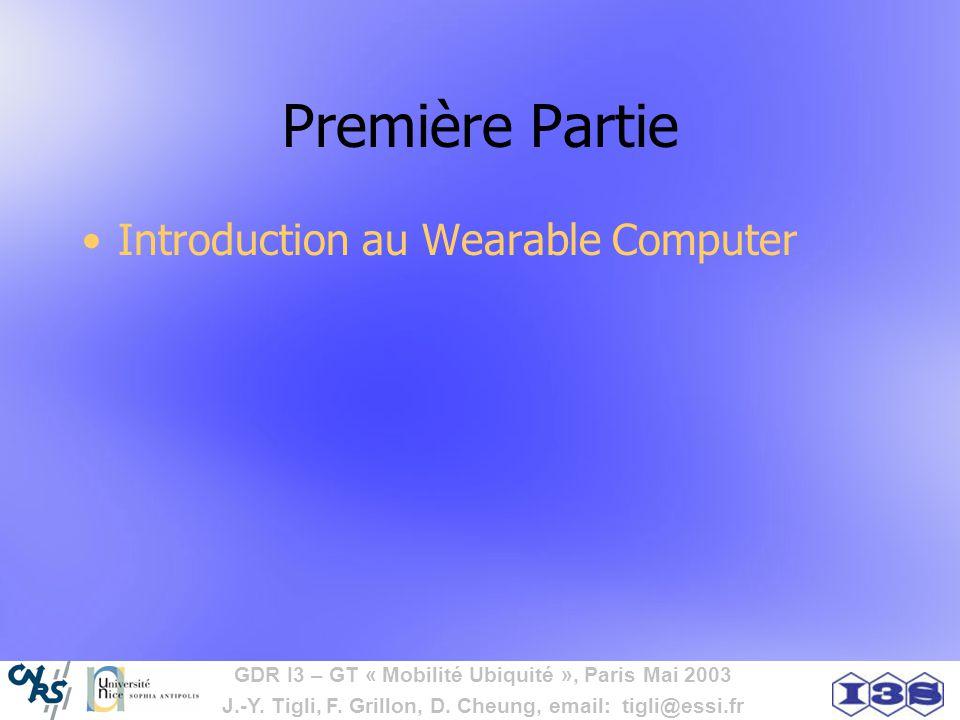 GDR I3 – GT « Mobilité Ubiquité », Paris Mai 2003 J.-Y. Tigli, F. Grillon, D. Cheung, email: tigli@essi.fr Première Partie Introduction au Wearable Co