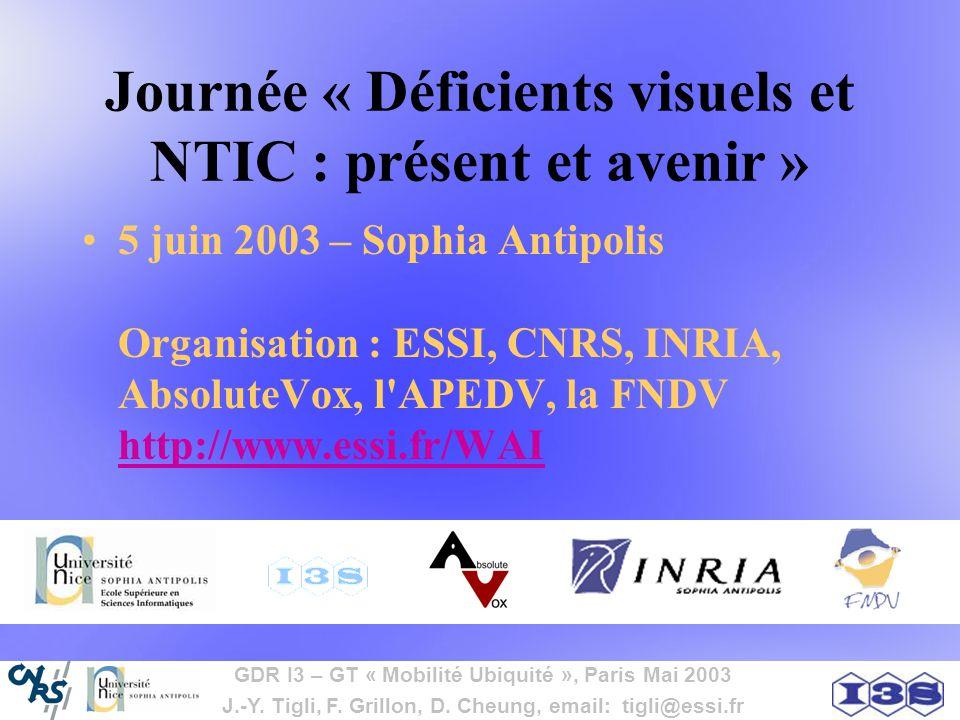 GDR I3 – GT « Mobilité Ubiquité », Paris Mai 2003 J.-Y. Tigli, F. Grillon, D. Cheung, email: tigli@essi.fr Journée « Déficients visuels et NTIC : prés