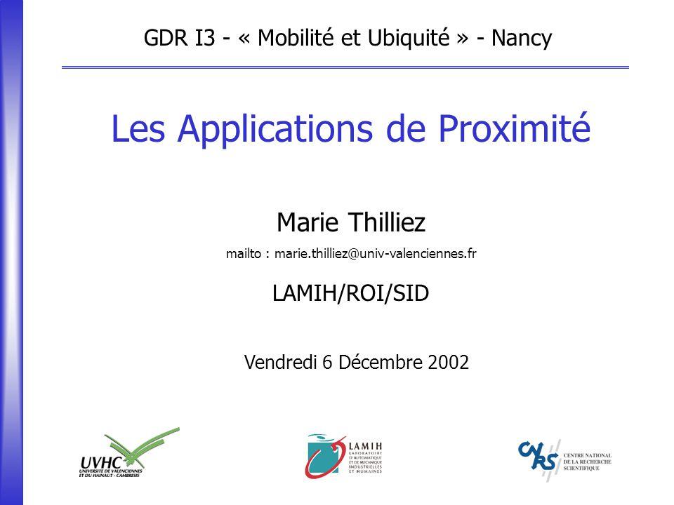 LAMIH/ROI/SID Les Applications de Proximité Marie Thilliez mailto : marie.thilliez@univ-valenciennes.fr GDR I3 - « Mobilité et Ubiquité » - Nancy Vend