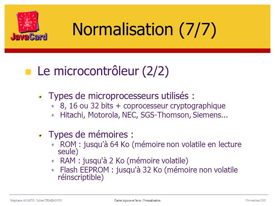 Stéphane AMATO / Julien CHABANONNovembre 2001Cartes à puce et Java - Normalisation Le microcontrôleur (2/2) Types de microprocesseurs utilisés : 8, 16