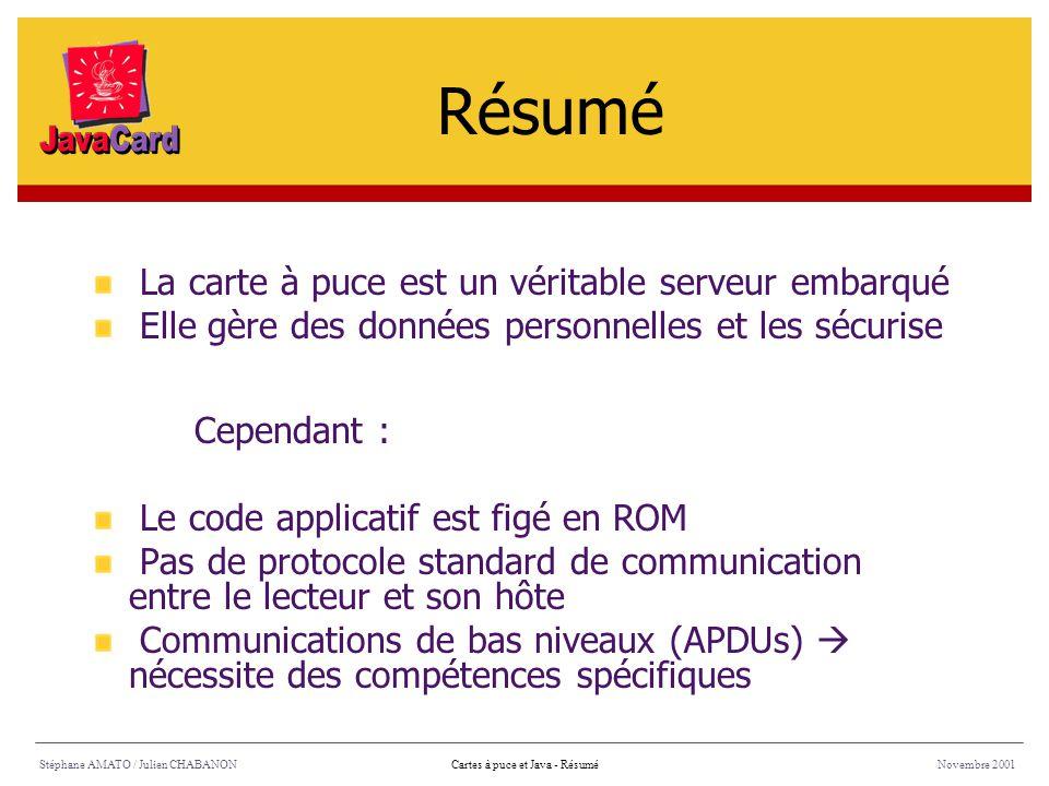 Stéphane AMATO / Julien CHABANONNovembre 2001Cartes à puce et Java - Résumé La carte à puce est un véritable serveur embarqué Elle gère des données pe