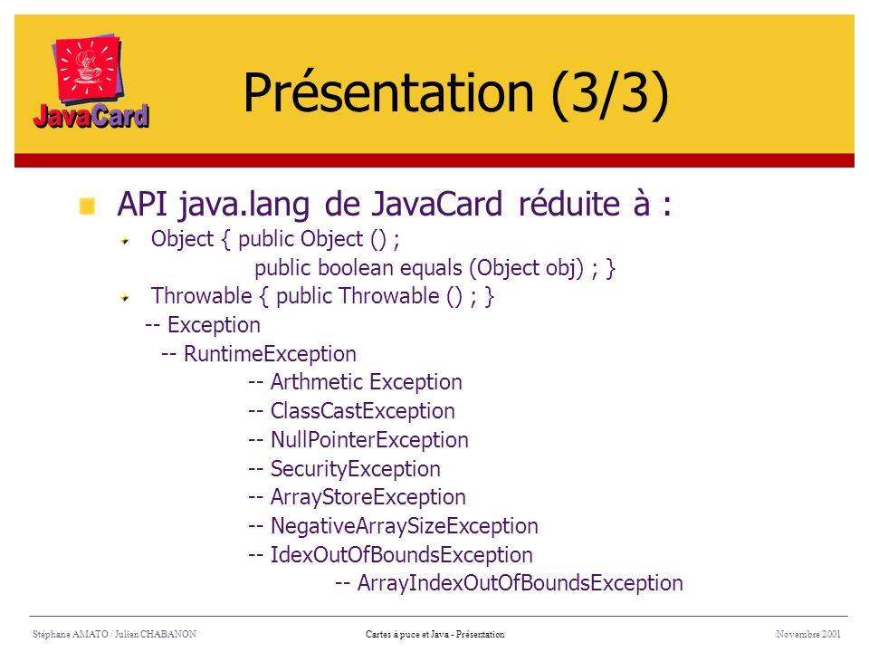 Stéphane AMATO / Julien CHABANONNovembre 2001Cartes à puce et Java - Présentation API java.lang de JavaCard réduite à : Object { public Object () ; pu