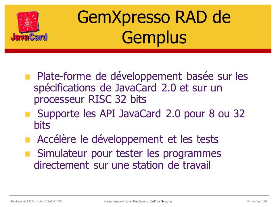 Stéphane AMATO / Julien CHABANONNovembre 2001Cartes à puce et Java - GemXpresso RAD de Gemplus Plate-forme de développement basée sur les spécificatio