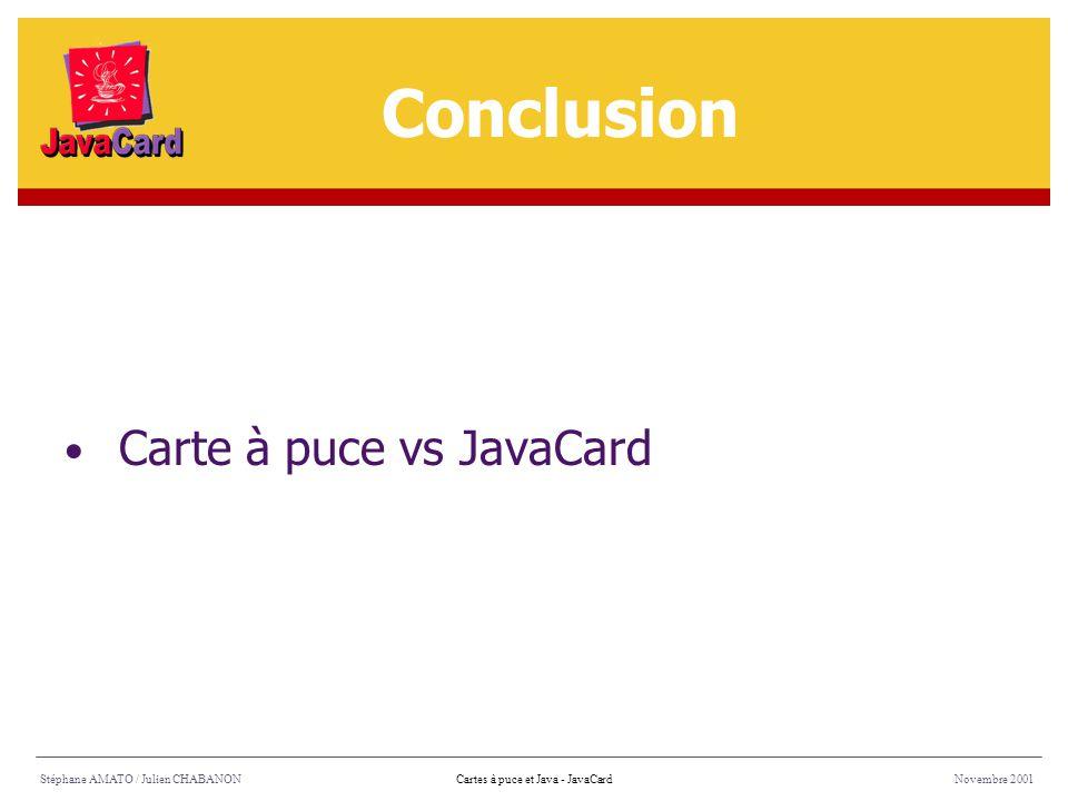 Stéphane AMATO / Julien CHABANONNovembre 2001Cartes à puce et Java - JavaCard Carte à puce vs JavaCard Conclusion