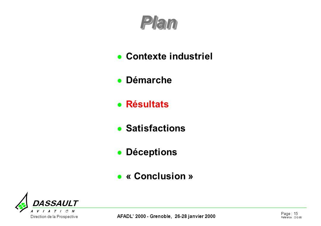Page : 15 Référence : DIG 95/ AFADL 2000 - Grenoble, 26-28 janvier 2000 Direction de la Prospective PlanPlan Contexte industriel Démarche Résultats Satisfactions Déceptions « Conclusion »