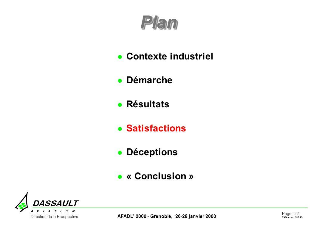 Page : 22 Référence : DIG 95/ AFADL 2000 - Grenoble, 26-28 janvier 2000 Direction de la Prospective PlanPlan Contexte industriel Démarche Résultats Satisfactions Déceptions « Conclusion »