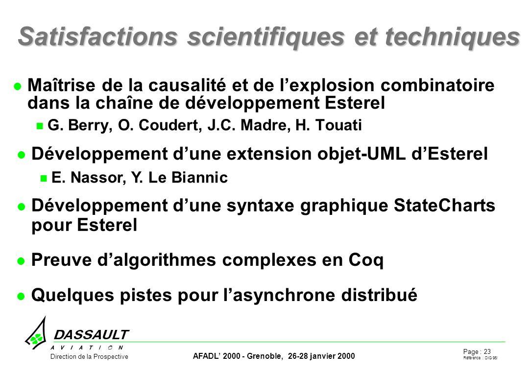Page : 23 Référence : DIG 95/ AFADL 2000 - Grenoble, 26-28 janvier 2000 Direction de la Prospective Satisfactions scientifiques et techniques Maîtrise de la causalité et de lexplosion combinatoire dans la chaîne de développement Esterel G.
