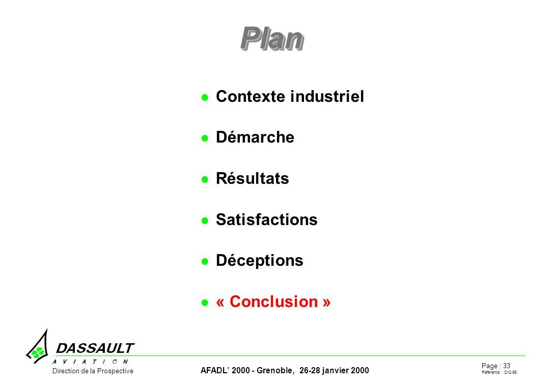 Page : 33 Référence : DIG 95/ AFADL 2000 - Grenoble, 26-28 janvier 2000 Direction de la Prospective PlanPlan Contexte industriel Démarche Résultats Satisfactions Déceptions « Conclusion »