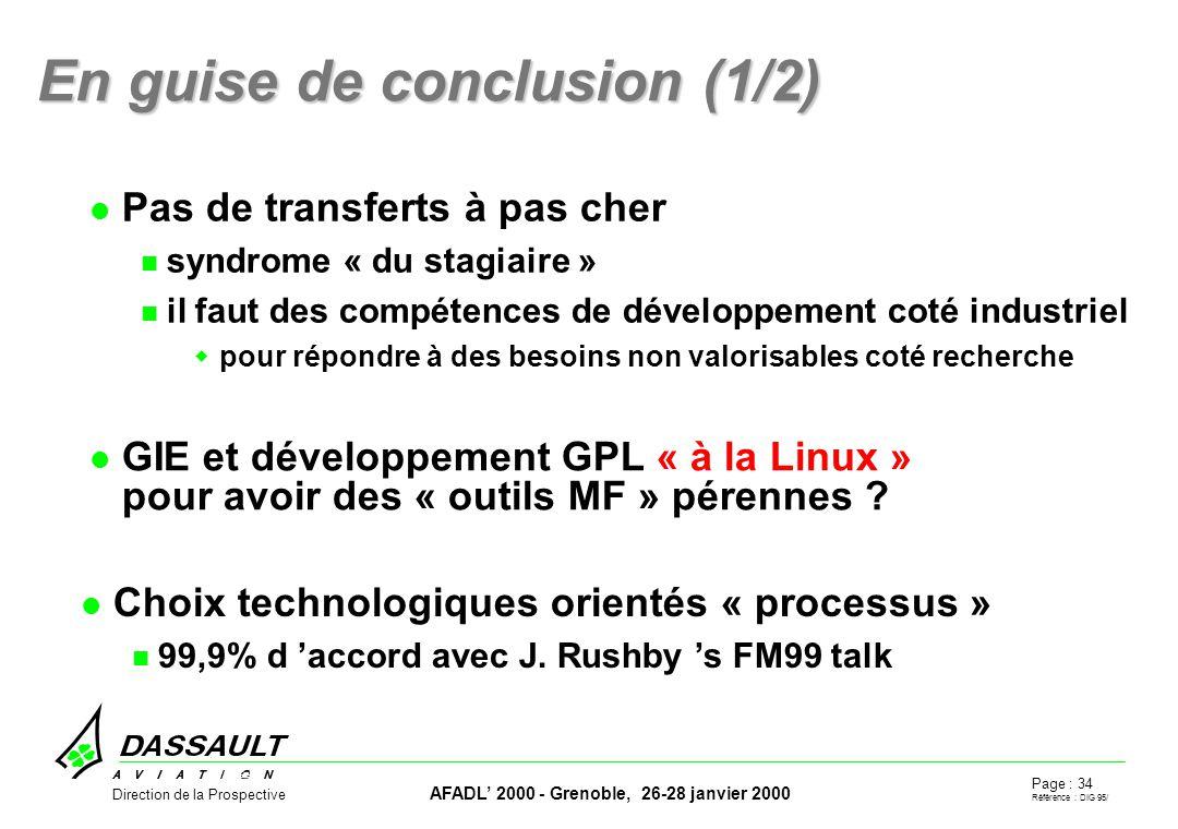 Page : 34 Référence : DIG 95/ AFADL 2000 - Grenoble, 26-28 janvier 2000 Direction de la Prospective En guise de conclusion (1/2) GIE et développement GPL « à la Linux » pour avoir des « outils MF » pérennes .