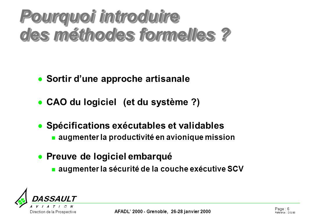 Page : 6 Référence : DIG 95/ AFADL 2000 - Grenoble, 26-28 janvier 2000 Direction de la Prospective Pourquoi introduire des méthodes formelles .